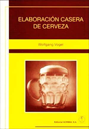 Elaboración Casera de cerveza W. Vogel Ed. Acribia